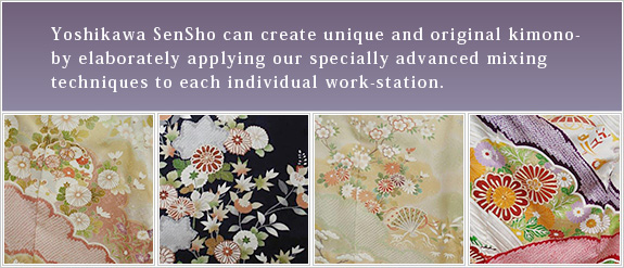 Yoshikawa SenSho can create unique and original kimono-by elaborately applying our specially advanced mixing techniques to each individual work-station.